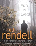 Ruth Rendell End In Tears: (A Wexford Case)