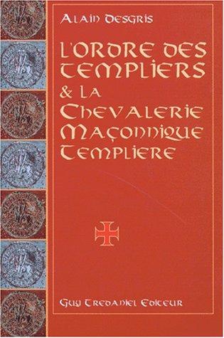 L'Ordre des templiers et la Chevalerie maçonnique templière