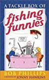 A Tackle Box of Fishing Funnies (0736911766) by Phillips, Bob