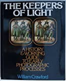The Keepers of Light: A History and Working Guide to Early Photographic Processes (0871001586) by Crawford, William