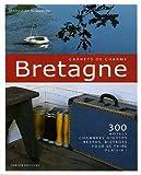 echange, troc Sébastien Siraudeau - Bretagne : 300 Hôtels, chambres d'hôtes, restos, bistrots pour se faire plaisir !