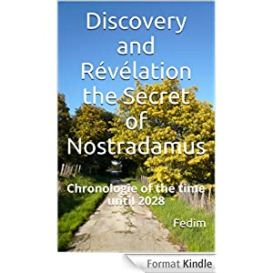 Discovery and Révélation the Secret of Nostradamus  (Chronology of the time until 2028)