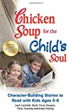 Chicken Soup for the Child's Soul: Character-Building Stories to Read with Kids Ages 5-8 (1623611156) by Canfield, Jack