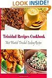 Trinidad Recipes Cookbook: Most Wanted Trinidad Cooking Recipes (Caribbean Recipes)
