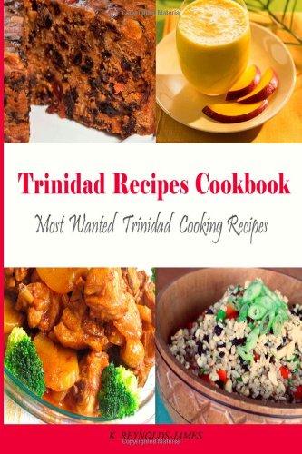 Trinidad Recipes Cookbook: Most Wanted Trinidad Cooking Recipes (Caribbean Recipes) image