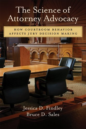 The Science of Attorney Advocacy: How Courtroom Behavior Affects Jury Decision Making (Law and Public Policy: Psychology and the Social Sciences) PDF