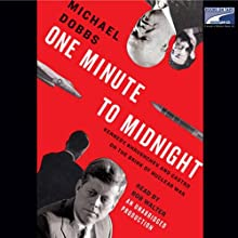 One Minute to Midnight: Kennedy, Khrushchev, and Castro on the Brink of Nuclear War Audiobook by Michael Dobbs Narrated by Bob Walter
