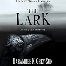 The Lark: An Eve of Light Short Story (       UNABRIDGED) by Harambee K. Grey-Sun Narrated by Ginny Harman