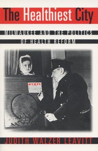 The Healthiest City: Milwaukee and the Politics of Health...