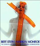 MARILYN MONROE: THE COMPLETE LAST SITTING. Bert. Stern