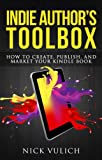 Indie Authors Toolbox: How to create, publish, and market your Kindle book
