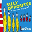 Silly Opposites: A Lift-the-Flap Book (Dr Seuss - A Lift-the-Flap Book)