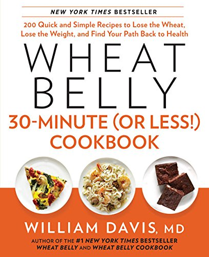 Download Wheat Belly 30-Minute (or Less!) Cookbook: 200 Quick and Simple Recipes to Lose the Wheat, Lose the Weight, and Find Your Path Back to Health