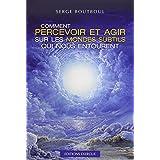 Comment percevoir et agir sur les mondes subtils qui nous entourentpar Serge Boutboul