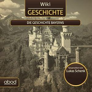 Die Geschichte Bayerns (Wiki Geschichte) Hörbuch
