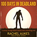 100 Days in Deadland (       UNABRIDGED) by Rachel Aukes Narrated by Hollie Jackson