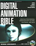 Digital Animation Bible: Creating Professional Animation with 3ds Max, Lightwave, and Maya