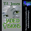 Jaded Visions Audiobook by T.L. Jones Narrated by Jennifer Saucedo, Brooklyn Ella Grace Nelson