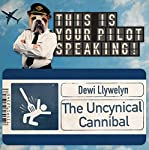 The Uncynical Cannibal: This Is Your Pilot Speaking, An Audible Original Pilot | Dewi Llywelyn