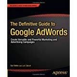 The Definitive Guide to Google AdWords: Create Versatile and Powerful Marketing and Advertising Campaigns (Expert's Voice in Web Development)