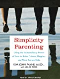 Kim John Payne Simplicity Parenting: Using the Extraordinary Power of Less to Raise Calmer, Happier, and More Secure Kids