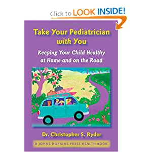 Take Your Pediatrician with You: Keeping Your Child Healthy at Home and on the Road (A Johns Hopkins Press Health Book)