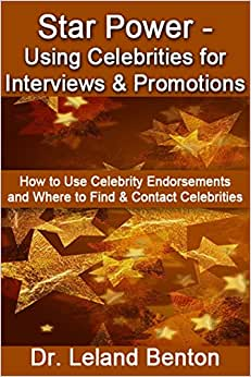 Star Power - Using Celebrities For Interviews & Promotions: How To Use Celebrity Endorsements And Where To Find & Contact Celebrities