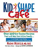 img - for KidShape Cafe: Over 150 Delicious, Kid-Tested Recipes That Will Help Your Entire Family book / textbook / text book