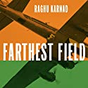 Farthest Field: An Indian Story of the Second World War Audiobook by Raghu Karnad Narrated by Kahlil Joseph