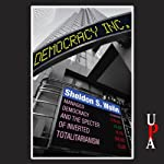 Democracy Incorporated: Managed Democracy and the Specter of Inverted Totalitarianism   Sheldon S. Wolin