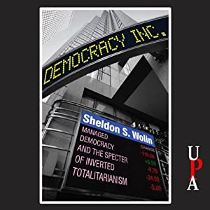 Democracy Incorporated: Managed Democracy and the Specter of Inverted Totalitarianism | [Sheldon S. Wolin]
