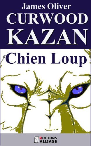 James Oliver Curwood - Kazan, Chien Loup