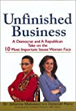 Unfinished Business: A Democrat and a Republican Take on the 10 Most Important Issues Women Face