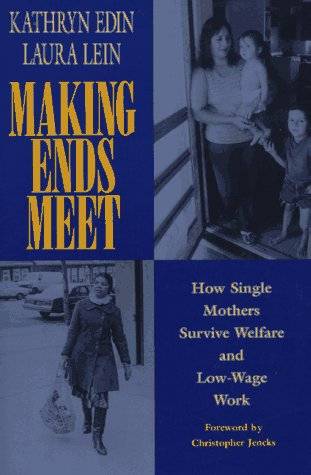 Making Ends Meet: How Single Mothers Survive Welfare and...
