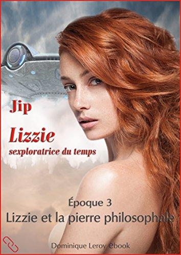 Lizzie, époque 3 - Lizzie et la pierre philosophale: Lizzie sexploratrice du temps