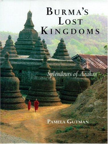 Burma's Lost Kingdoms: Splendors Of Arakan