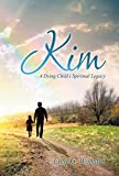 img - for Kim: A Dying Child's Spiritual Legacy book / textbook / text book