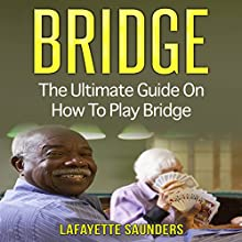 Bridge: The Ultimate Guide to Bridge for Beginners Audiobook by Lafayette Saunders Narrated by Trevor Clinger