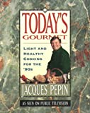 Today's Gourmet: Light and Healthy Cooking for the '90s (0912333081) by Pepin, Jacques