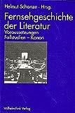Image de Fernsehgeschichte der Literatur. Voraussetzungen - Fallstudien - Kanon