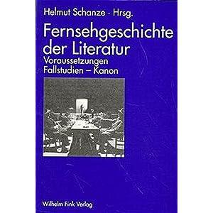 Fernsehgeschichte der Literatur. Voraussetzungen - Fallstudien - Kanon