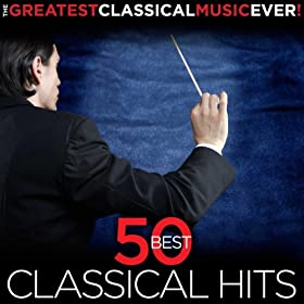 The Greatest Classical Music Ever! 50 Best Classical Hits