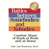 Battles between Somebodies and Nobodies: Combat Abuse of Rank at Work and at Home ~ Julie Ann Wambach