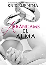 Arráncame El Alma (arráncame El Corazón Nº 2) (spanish Edition) From Kris Buendia