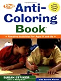 The First Anti-Coloring Book: Creative Activities for Ages 6 and Up