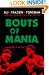 Bouts of Mania: Ali, Frazier, and For...