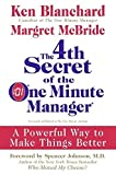 img - for The 4th Secret of the One Minute Manager: A Powerful Way to Make Things Better by Ken Blanchard (2008-04-01) book / textbook / text book