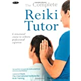 The Complete Reiki Tutor: A Structured Course to Achieve Professional Expertiseby Tanmaya Honervogt