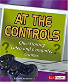 At the Controls: Questioning Video and Computer Games (Fact Finders Media Literacy)