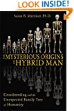 The Mysterious Origins of Hybrid Man: Crossbreeding and the Unexpected Family Tree of Humanity